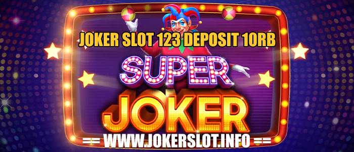 joker slot 123 deposit 10rb