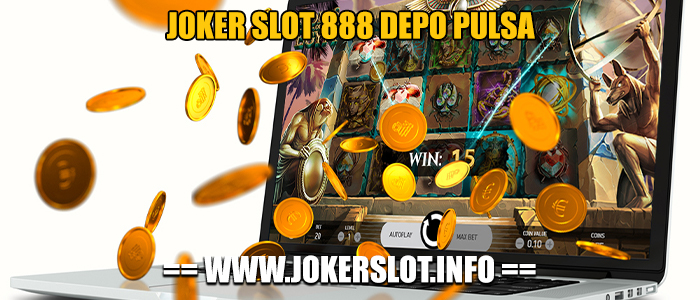 joker slot 888 depo pulsa